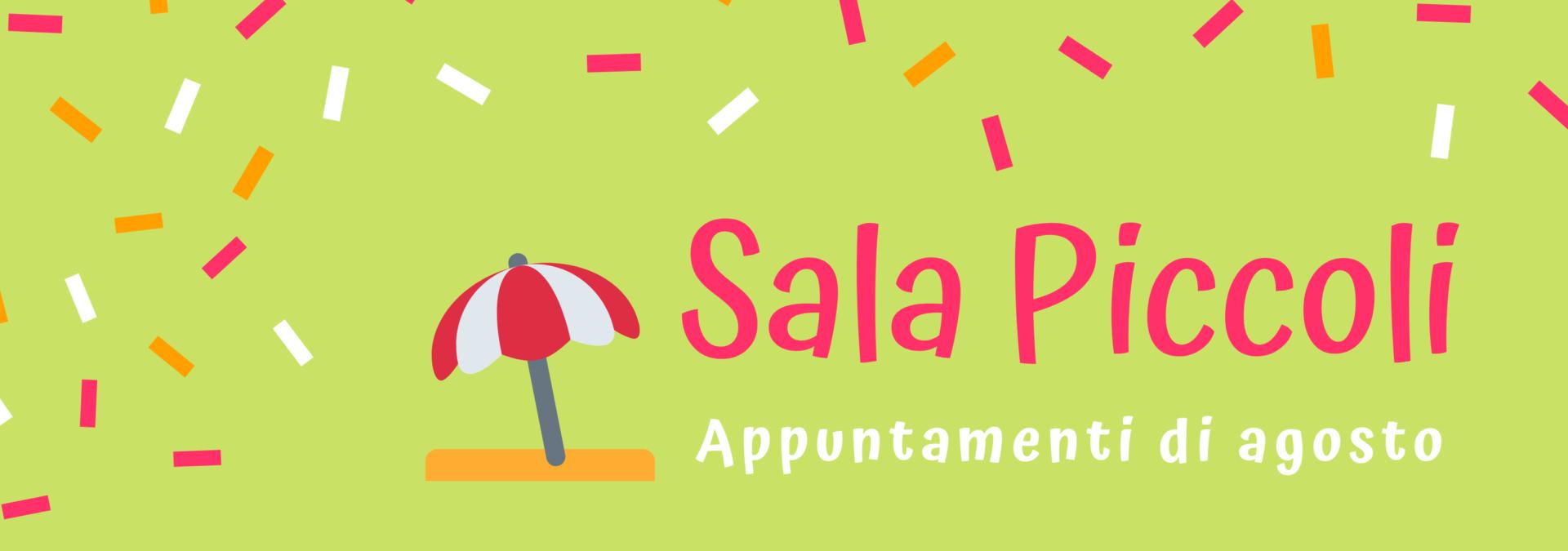 Appuntamenti di agosto in Sala Piccoli