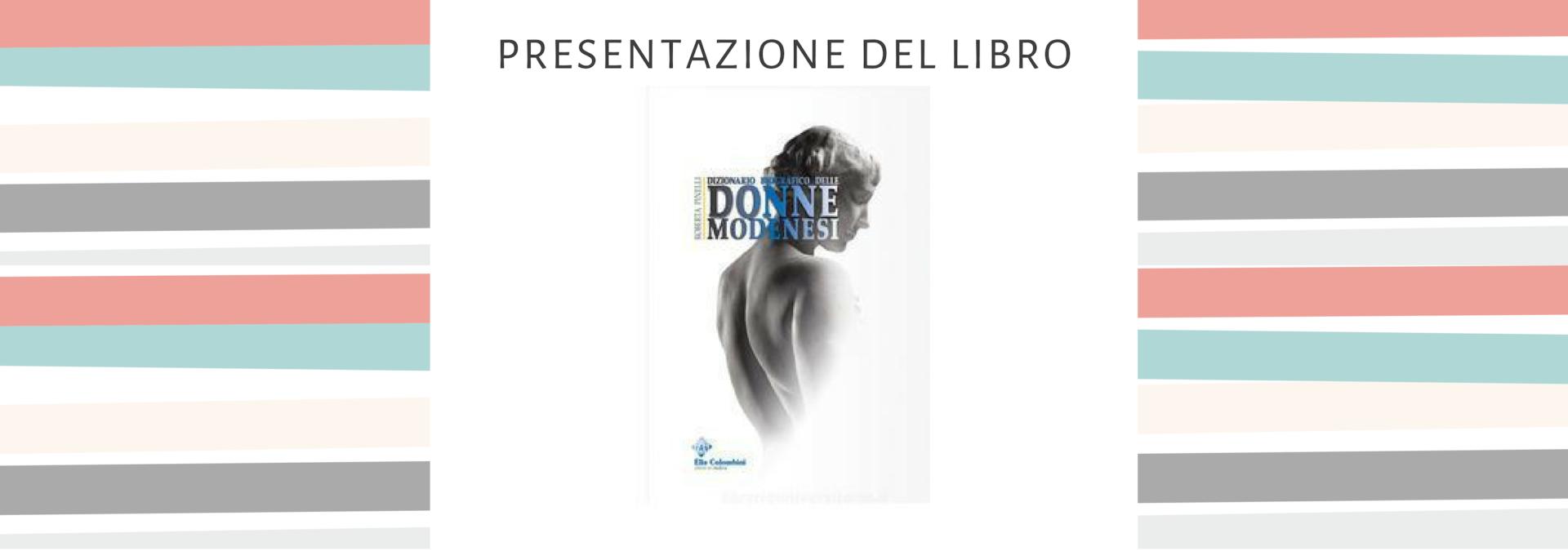 """Presentazione del libro """"Dizionario biografico delle donne modenesi"""""""